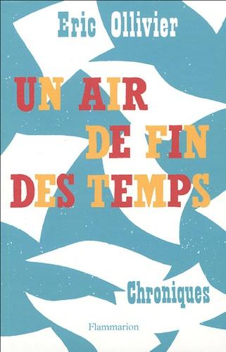 Eric Ollivier - Un air de fin des temps - Chroniques.