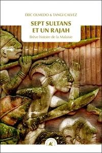Eric Olmedo et Tangi Calvez - Sept sultans et un rajah - Brève histoire de la Malaisie.