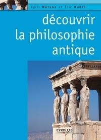 Eric Oudin et Cyril Morana - Découvrir la philosophie antique.