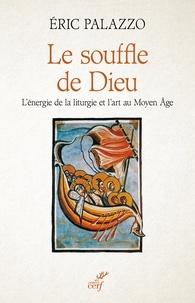 Eric Palazzo - Le souffle de Dieu - L'énergie de la liturgie et l'art au Moyen Age.