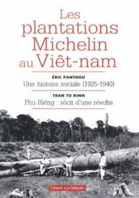 Eric Panthou et Tu Binh Tran - Les plantations Michelin au Viêt-Nam - Une histoire sociale (1925-1940) ; Phu-Riêng : récit d'une révolte.