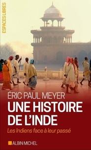 Eric Paul Meyer - Une histoire de l'Inde - Les Indiens face à leur passé.