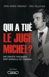 Eric Pelletier et Jean-Marie Pontaut - Qui a tué le juge Michel ? - Une enquête fascinante dont Marseille est l'héroïne.