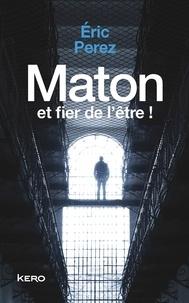 Livre audio mp3 télécharger gratuitement Maton et fier de l'être! par Eric Perez CHM PDF (French Edition)
