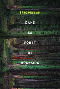 Eric Pessan - Dans la forêt de Hokkaido.