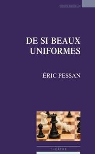 Eric Pessan - De si beaux uniformes.
