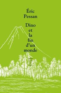 Eric Pessan - Dino ou la fin d'un monde - Comédie dramatique apocalyptique en neuf scènes et quatre chansons.
