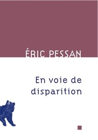 Eric Pessan - En voie de disparition.