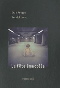 Eric Pessan et Hervé Plumet - La fête immobile.