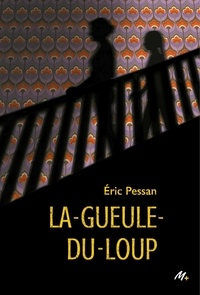 Eric Pessan - La gueule-du-loup.