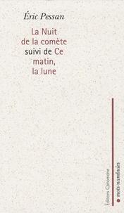 Eric Pessan - La Nuit de la comète suivi de Ce matin, la lune.
