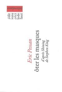 Eric Pessan - Oter les masques - D'après Shining de Stephen King.