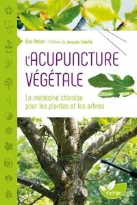 Eric Petiot - L'acupuncture végétale - La médecine chinoise pour les plantes et les arbres.