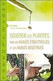 Eric Petiot - Soigner les plantes par les huiles essentielles et les huiles végétales.