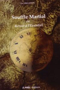 ERIC PHELIPPOT - Souffle Martial - Ou Retour à l'Essentiel.