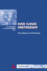 Eric Philippart et Pascaline Winand - Ever Closer Partnership - Policy-Making in US-EU Relations- Third Printing.