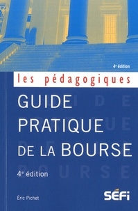Guide pratique de la bourse- Manuel de théories et pratiques boursières - Eric Pichet |