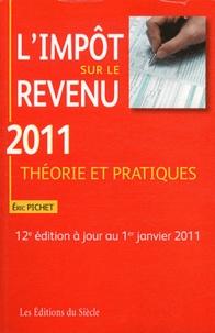 Eric Pichet - L'impôt sur le revenu 2011 - Théorie et pratiques.
