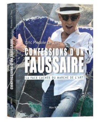 Eric Piedoie Le Tiec - Confessions d'un faussaire - La face cachée du marché de l'art.