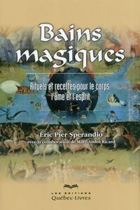 Bains magiques - Rituels et recettes pour le corps, lâme et lesprit.pdf
