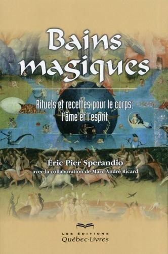 Eric Pier Sperandio - Bains magiques - Rituels et recettes pour le corps, l'âme et l'esprit.