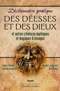Eric Pier Sperandio et Marc-André Ricard - Dictionnaire pratique des déesses et des dieux et autres créatures mythiques et magiques à invoquer.