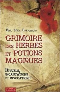 Eric Pier Sperandio - Grimoire des herbes et potions magiques - Rituels, incantations et invocations.