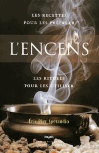 Eric Pier Sperandio - L'encens - Les recettes pour les préparer, les rituels pour les utiliser.