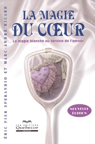 Eric-Pier Sperandio et Marc-André Ricard - La magie du coeur - La magie blanche au service de l'amour.