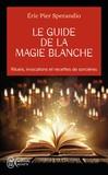 Eric-Pier Sperandio - Le guide de la magie blanche - Recettes de sorcières.
