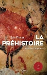 Eric Pincas - La Préhistoire, vérités et légendes.