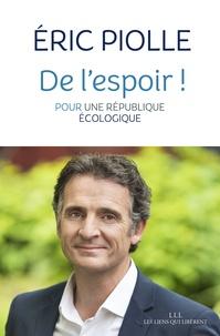 Eric Piolle - De l'espoir ! - Pour une république écologique.