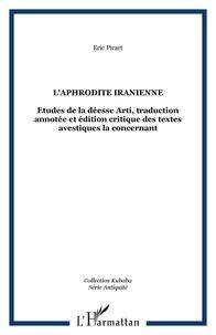 Eric Pirart - L'Aphrodite iranienne : étude de la déesse Arti : traduction annotée et édition critique des textes avestiques la concernant.