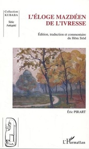Eric Pirart - L'éloge mazdéen de l'ivresse - Edition, traduction et commentaire du Hom Stod.