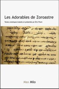 Eric Pirart - Les Adorables de Zoroastre - Textes avestiques traduits et présentés par Eric Pirart.