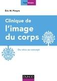 Eric Pireyre - Clinique de l'image du corps - 2e éd. - Du vécu au concept.
