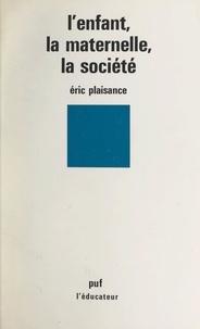 Eric Plaisance - L'enfant, la maternelle, la société.