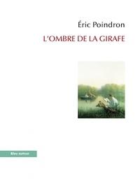 Eric Poindron - L'ombre de la girafe - Voyage au long cou.