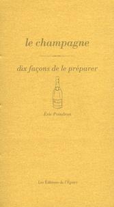 Eric Poindron - Le champagne - Dix façons de le préparer.