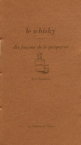 Eric Poindron - Le whisky - Dix façons de le préparer.