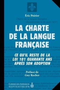 Eric Poirier - Charte de la langue française (La) - Ce qu'il reste de la loi 101 quarante ans après son adoption.
