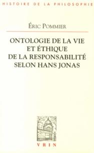 Eric Pommier - Ontologie de la vie et éthique de la responsabilité selon Hans Jonas.