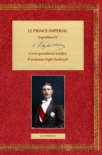 Eric Pradelles - Le Prince impérial, Napoléon IV - Correspondance inédite d'un jeune Aigle foudroyé, Tome 2.