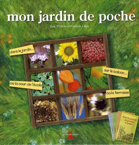 Eric Prédine et Frédéric Lisak - Mon jardin de poche - Avec 4 sachets de graines à semer.