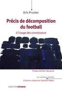 Eric Prunier - Petit précis de décomposition de football à l'usage des connaisseurs.