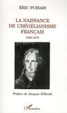 Eric Puisais - La naissance de l'hégélianisme français 1830-1870.