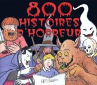 Eric Puybaret et Serge Ceccarelli - 800 Histoires d'horreur.