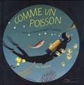 Eric Puybaret et Jennifer Berne - Comme un poisson - L'histoire du Commandant Cousteau.