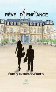 Livres téléchargeables gratuitement pour ordinateurs Rêve d'enfrance  - Roman politique par Eric Quintric-Divérrès in French 9782851137838