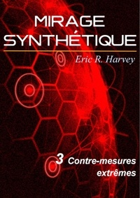 Eric R. Harvey - Contre-mesures extrêmes - Mirage synthétique tome 3.